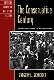The Conservative Century: From Reaction to Revolution (Critical Issues in American History)