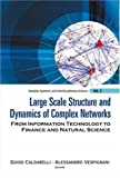 img - for Large Scale Structure and Dynamics of Complex Networks: From Information Technology to Finance and Natural Science (Complex Systems and Interdisciplinary Science) by Guido Caldarelli, Alessandro Vespignani (2007) Hardcover book / textbook / text book