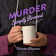 Murder Simply Brewed: An Amish Village Mystery, Book 1 Audiobook by Vannetta Chapman Narrated by Renee Ertl