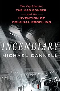 Book Cover: Incendiary: The Psychiatrist, the Mad Bomber, and the Invention of Criminal Profiling