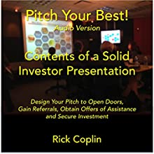 Pitch Your Best!: Design Your Pitch to Open Doors, Gain Referrals, Obtain Offers of Assistance and Secure Investment Audiobook by Rick Coplin Narrated by Joshua Rivers