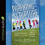 Parenting with Scripture: A Topical Guide for Teachable Moments | Kara Durbin