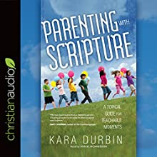 Parenting with Scripture: A Topical Guide for Teachable Moments Audiobook by Kara Durbin Narrated by Ann M. Richardson