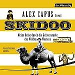 Skidoo: Meine Reise durch die Geisterstädte des Wilden Westens | Alex Capus