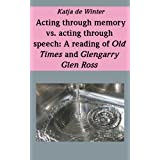 "Acting through memory vs. acting through speech: A reading of Old Times and Glengarry Glen Ross (English Edition)von ""Katja de Winter"""