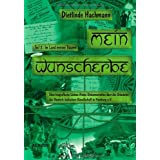 Mein Wunscherbe. Teil 2: Im Land meiner Trume. Eine biografische Liebes-Reise-Dokumentation ber die Grnderin der Deutsch-Indischen-Gesellschaft in Hamburg e.Vvon &#34;Dietlinde Hachmann&#34;
