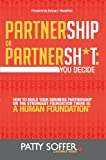 img - for Partnership or Partnersh*t: You Decide: How To Build Your Business Partnership on the Strongest Foundation There Is: A Human Foundation (The Partnersh*t Series Book 1) book / textbook / text book