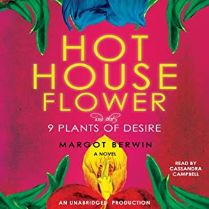 Hothouse Flower and the Nine Plants of Desire: A Novel | [Margot Berwin]