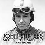 John Surtees: Motorcycle Maestro | Mick Walker