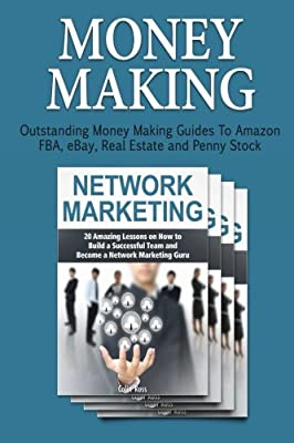 Money Making: Outstanding Money Making Guides To Amazon FBA, eBay, Real Estate and Penny Stock (Selling On eBay, Network Marketing, Personal Finance)