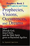 img - for Prophecies, Visions, Occurrences, and Dreams: From Jehovah God, Jesus Christ, and the Holy Spirit Given to Raymond Aguilera, Book 2 (Prophecy Books) book / textbook / text book