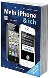 Mein iPhone & ich - für iPhone 4S, iOS 5 und inkl. iCloud: Für iOS 5 und iPhone 4S inkl. iCloud