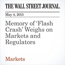 Memory of 'Flash Crash' Weighs on Markets and Regulators (       UNABRIDGED)  Narrated by Ken Borgers