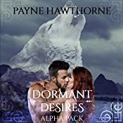 Dormant Desires, Alpha Pack: Three Book Bundle: Alpha Awakened, Omega Rising, Lumen   [Payne Hawthorne]