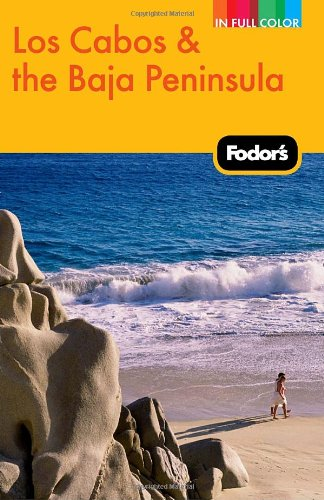Fodor's Los Cabos & the Baja Peninsula, 2nd Edition (Full-color Travel Guide)