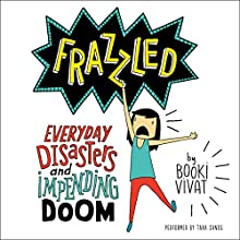 Frazzled: Everyday Disasters and Impending Doom | Livre audio Auteur(s) : Booki Vivat Narrateur(s) : Tara Sands