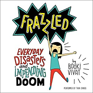 Frazzled: Everyday Disasters and Impending Doom Hörbuch von Booki Vivat Gesprochen von: Tara Sands