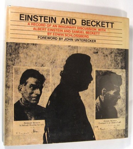 Einstein and Beckett;: A record of an imaginary discussion with Albert Einstein and Samuel Beckett,