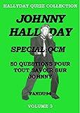 JOHNNY HALLYDAY SPECIAL QCM: 50 QUESTIONS POUR TOUT SAVOIR SUR JOHNNY - VOLUME 3 (HALLYDAY QUIZZ COLLECTION)