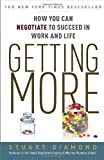 Getting More: How to Negotiate to Achieve Your Goals in the Real World [ GETTING MORE: HOW TO NEGOTIATE TO ACHIEVE YOUR GOALS IN THE REAL WORLD ] by Diamond, Stuart ( Author ) on Aug-14-2012 [ Paperback ]