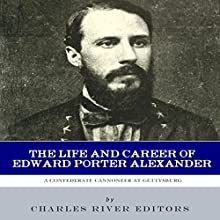 A Confederate Cannoneer at Gettysburg: The Life and Career of Edward Porter Alexander Audiobook by  Charles River Editors Narrated by David Zarbock