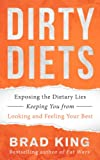 Dirty Diets: Exposing the Dietary Lies Keeping You from Looking and Feeling Your Best
