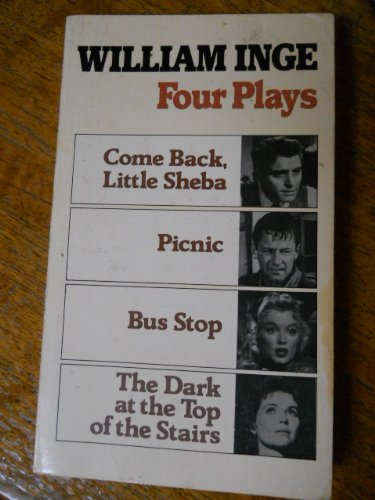 4 Plays by William Inge: Come Back, Little Sheba, Picnic, Bus Stop, the Dark at the Top of the Stairs