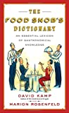The Food Snob's Dictionary: An Essential Lexicon of Gastronomical Knowledge (0767926919) by Kamp, David