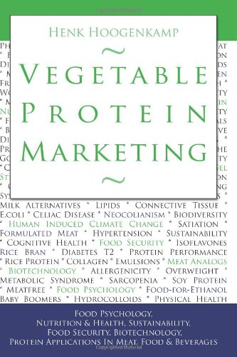 Vegetable Protein Marketing: Food Psychology, Nutrition & Health, Sustainability, Food Security, Biotechnology, Protein Applications in Meat, Food & Beverages