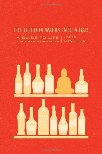 The Buddha Walks Into A Bar: A Guide To Life For A New Generation