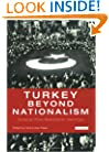 Turkey Beyond Nationalism: Towards Post-Nationalist Identities (International Library of Twentieth Century History)