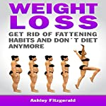 Weight Loss: Get Rid of Fattening Habits and Don't Diet Anymore | Ashley Fitzgerald