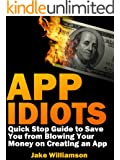 App Idiots: Quick Stop Guide to Save You from Blowing Your Money on Creating an App