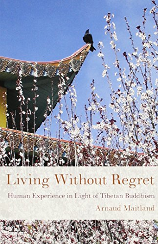 Living Without Regret: Human Experience in Light of Tibetan Buddhism: Growing Old in the Light of Tibetan Buddhism