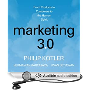 Marketing 3.0: From Products to Customers to the Human Spirit (Unabridged)