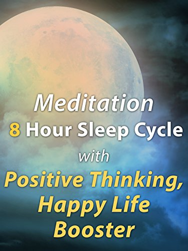 Meditation 8 Hour Sleep Cycle with Positive Thinking, Happy Life Booster
