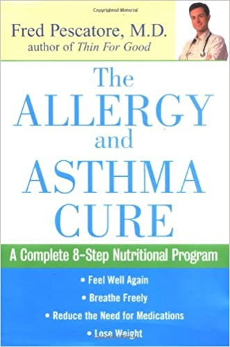 The Allergy and Asthma Cure: A Complete Eight-Step Nutritional Program written by Fred Pescatore M.D.