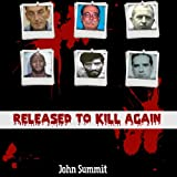 img - for Released to Kill Again: The Stories of 7 Criminals Convicted of Murder, Released and Murdered Again (True Crime Series) book / textbook / text book