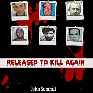 Released to Kill Again: The Stories of 7 Criminals Convicted of Murder, Released and Murdered Again (True Crime Series) | [John Summit]