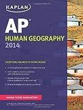 img - for Kaplan AP Human Geography 2014 (Kaplan Test Prep) by Swanson, Kelly (2013) Paperback book / textbook / text book