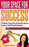 Your Space for Success - Your Room-by-Room Feng Shui Guide to Greater Health, Wealth and Romance! (Unstoppable You Series) (English Edition)