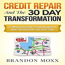 Credit Repair and the 30 Day Transformation: A Comprehensive Guide to Removing Negative Marks & Increasing Your Credit Score (       UNABRIDGED) by Brandon Moxx Narrated by Andrew Morantz