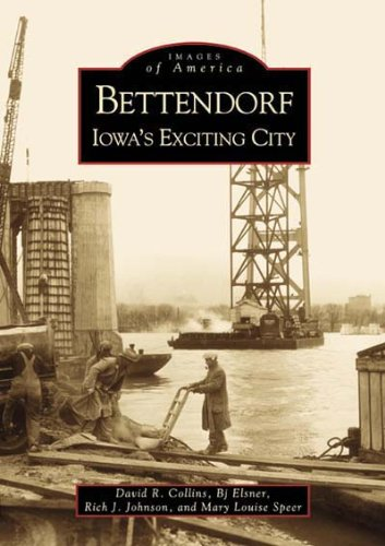 Bettendorf:  Iowa's Exciting City   (IA)  (Images of America)