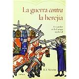 La guerra contra la herejía: Fe y poder en la Europa medieval (Serie Mayor)