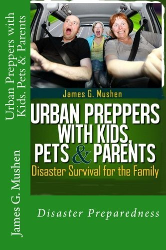 Urban Preppers with Kids, Pets & Parents: Disaster Survival for the Family by Mushen, James G. (2012) Paperback