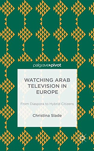 watching-arabic-television-in-europe-from-diaspora-to-hybrid-citizens-palgrave-pivot