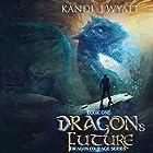 Dragon's Future: Dragon Courage, Volume 1 Hörbuch von Kandi J Wyatt Gesprochen von: Esther Hardcastle