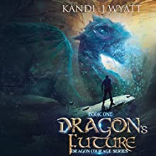 Dragon's Future: Dragon Courage, Volume 1 Audiobook by Kandi J Wyatt Narrated by Esther Hardcastle