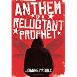 Anthem of a Reluctant Prophet ~ Joanne Proulx