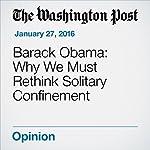Barack Obama: Why We Must Rethink Solitary Confinement | Barack Obama